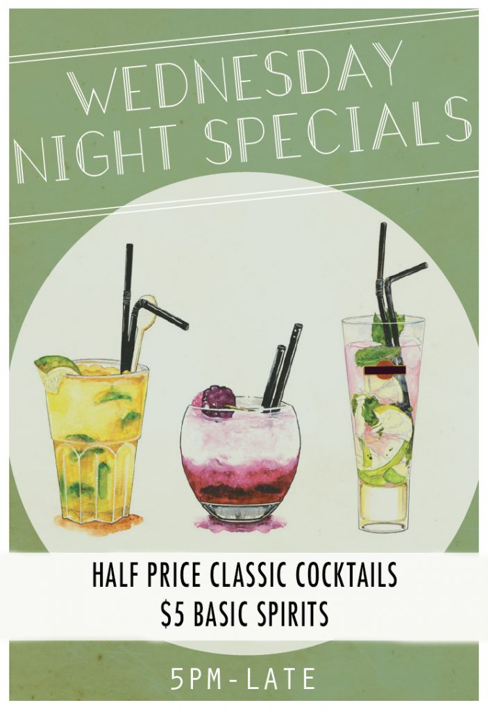 Wednesday night drink specials Half price classic cocktails $5 basic spirits 5pm-late